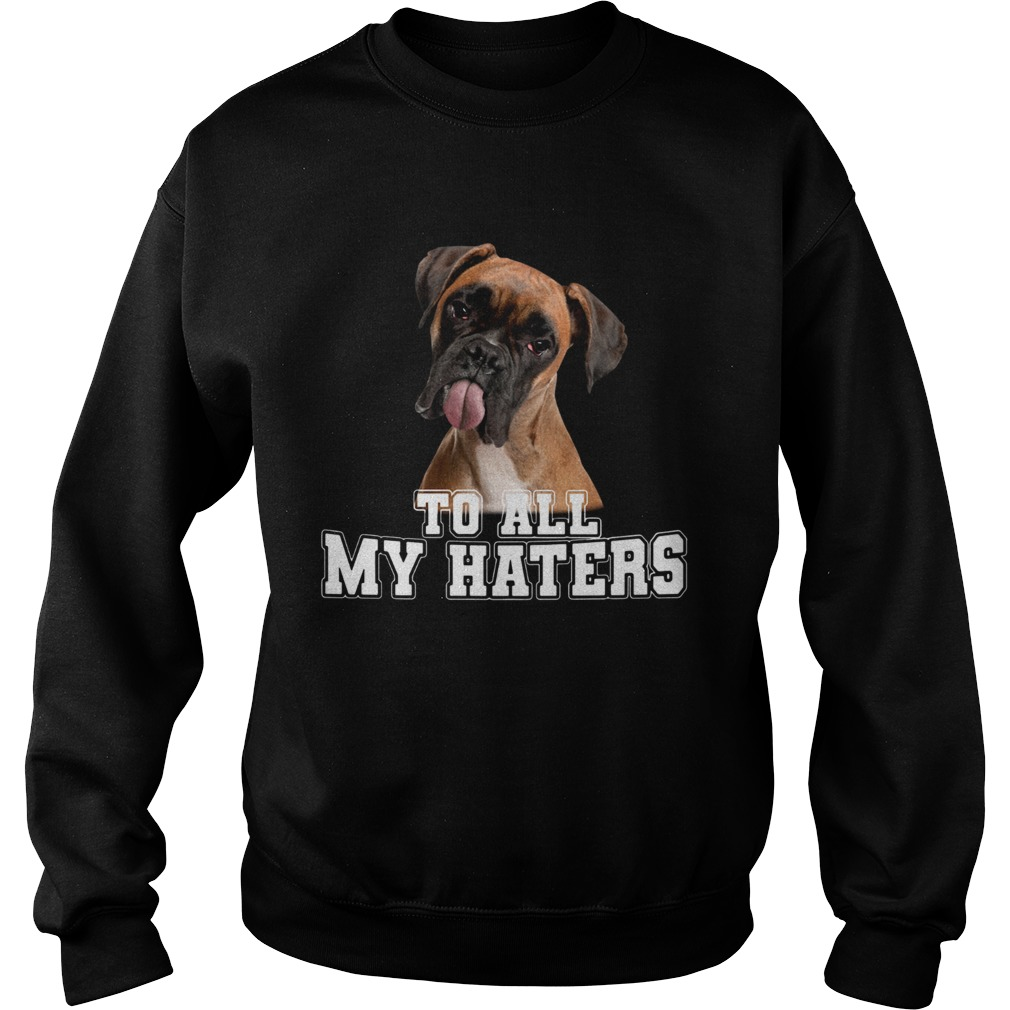 Boxer To All My Haters Sweatshirt