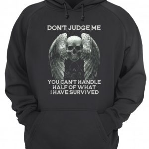 Skull Wings Don't Judge Me You Can't Handle Half Of What I Have Survived  Unisex Hoodie