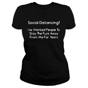 Social Distancing Ive wanted people to stay the fuck away from me for years  Classic Ladies