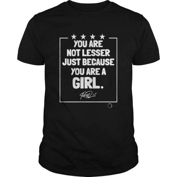 You are not lesser just because you are a girl signature  Unisex