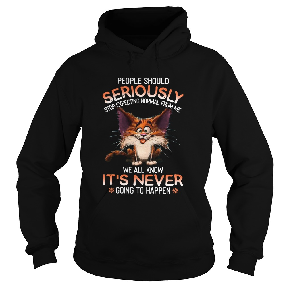 People Should Seriously Stop Expecting Normal From Me  Hoodie