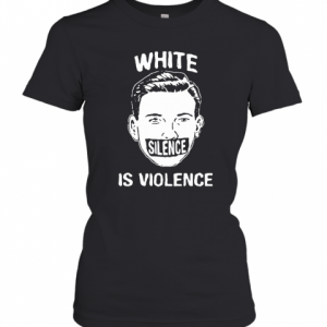White Silence Is Violence T-Shirt Classic Women's T-shirt