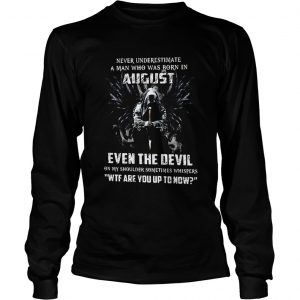Never Underestimate A Man Who Was Born In August Even The Devil  Long Sleeve
