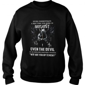 Never Underestimate A Man Who Was Born In August Even The Devil  Sweatshirt