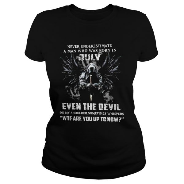 Never Underestimate A Man Who Was Born In July Even The Devil  Classic Ladies