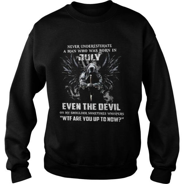 Never Underestimate A Man Who Was Born In July Even The Devil  Sweatshirt